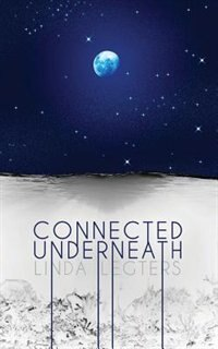 Connected Underneath by Linda Legters