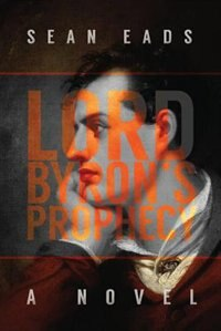Lord Byron's Prophecy by Sean Eads