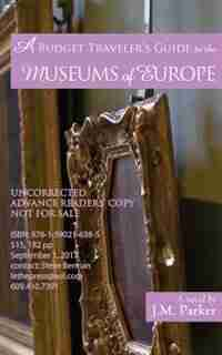 A Budget Traveler's Guide to the Museums of Europe by J. M. Parker