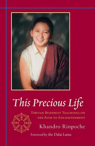 This Precious Life: Tibetan Buddhist Teachings On The Path To Enlightenment by Khandro Khandro