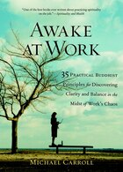 Awake At Work: 35 Practical Buddhist Principles For Discovering Clarity And Balance In The Midst Of…