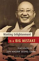 Wanting Enlightenment Is A Big Mistake: Teachings Of Zen Master Seung San by Seung Sahn