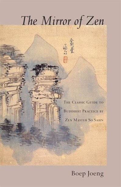 The Mirror of Zen: The Classic Guide to Buddhist Practice by Zen Master So Sahn by Boep Joeng