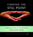Finding the Still Point (Book and CD): A Beginner's Guide to Zen Meditation