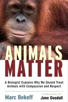 Animals Matter: A Biologist Explains Why We Should Treat Animals with Compassion and Respect