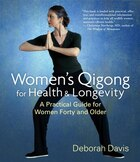 Women's Qigong for Health and Longevity: A Practical Guide for Women Forty and Older