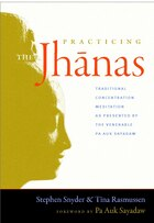 Practicing The Jhanas: Traditional Concentration Meditation As Presented By The Venerable Pa Auk…