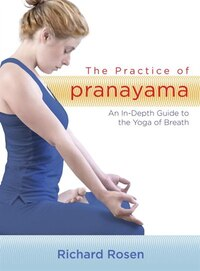 The Practice Of Pranayama: An In-depth Guide To The Yoga Of Breath (includes 7 Cds)