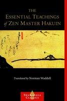 The Essential Teachings Of Zen Master Hakuin: A Translation Of The Sokko-roku Kaien-fusetsu