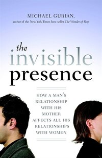 The Invisible Presence: How A Man's Relationship With His Mother Affects All His Relationships With…