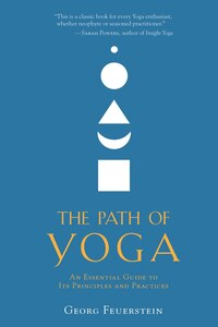 The Path Of Yoga: An Essential Guide To Its Principles And Practices