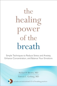 The Healing Power Of The Breath: Simple Techniques To Reduce Stress And Anxiety, Enhance…