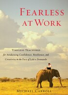 Fearless At Work: Timeless Teachings For Awakening Confidence, Resilience, And Creativity In The…