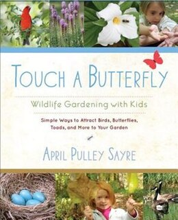 Book Touch A Butterfly: Wildlife Gardening With Kids--simple Ways To Attract Birds, Butterflies, Toads… by April Pulley Sayre