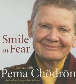 Book Smile At Fear: A Retreat With Pema Chodron On Discovering Your Radiant Self-confidence by Pema Chodron