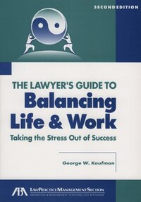 The Lawyer's Guide to Balancing Life and Work: Lawyers Gt Balancing Life & Wo