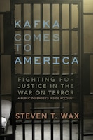 Kafka Comes To America: Fighting For Justice In The War On Terror - A Public Defender's Inside…
