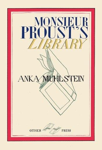 Monsieur Proust's Library by Anka Muhlstein