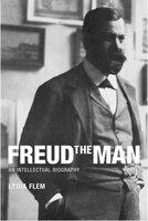 Freud The Man: An Intellectual Biography