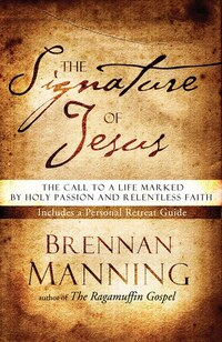 The Signature of Jesus: The Call To A Life Marked By Holy Passion And Relentless Faith