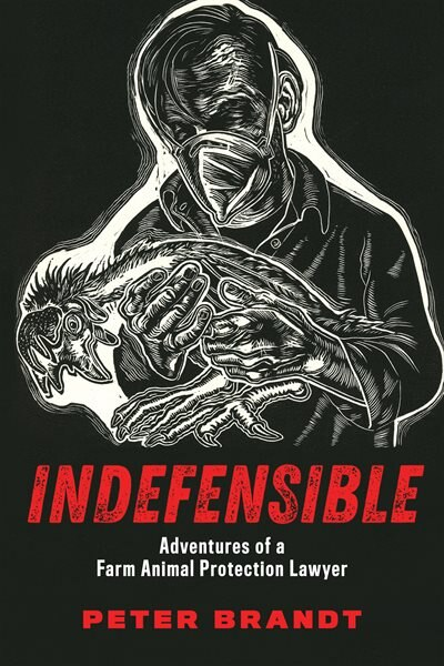 Indefensible: Adventures Of A Farm Animal Protection Lawyer by Peter Brandt