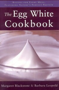 The Egg White Cookbook: 75 Recipes for Nature's Perfect Food