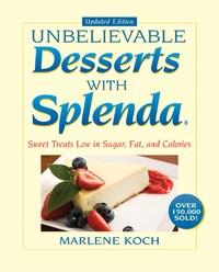 Marlene Koch's Unbelievable Desserts with Splenda Sweetener: Sweet Treats Low In Sugar, Fat, And…