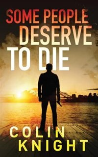 Some People Deserve to Die by Colin Knight