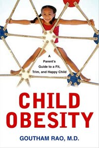 Child Obesity: A Parent's Guide To A Fit, Trim And Happy Child