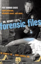 Dr. Henry Lee's Forensic Files: Five Famous Cases Scott Peterson, Elizabeth Smart, And More...