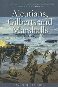 ALEUTIANS, GILBERTS AND MARSHALLS, JUNE 1942 - APRIL 1944: History of United States Naval…