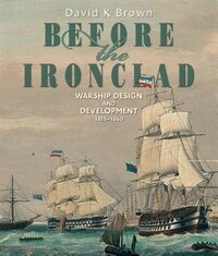 Before the Ironclad: Warship Design and Development, 1815-1860