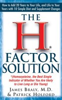 The H Factor Solution: Homocysteine, the Best Single Indicator of Whether You Are Likely to Live…