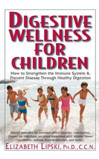 Digestive Wellness For Children: How To Stengthen The Immune System & Prevent Disease Through…