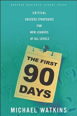 Book The First 90 Days: Critical Success Strategies for New Leaders at All Levels by Michael Watkins