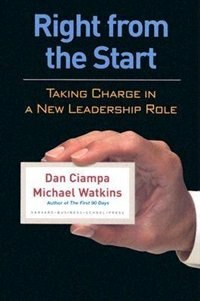 Book Right from the Start: Taking Charge In A New Leadership Role by Dan Ciampa