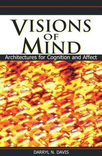 Visions Of Mind: Architectures For Cognition & Affect