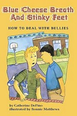 Book Blue Cheese Breath and Stinky Feet: How to Deal with Bullies by Catherine Depino