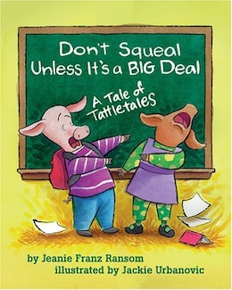 Book Don't Squeal Unless It's A Big Deal: A Tale of Tattletales by Ransom