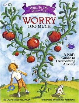 Book What to Do When You Worry Too Much: A Kid's Guide to Overcoming Anxiety by Dawn Huebner