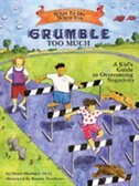 What to Do When You Grumble Too Much: A Kids Guide to Overcoming Negativity