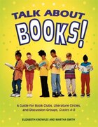 Talk About Books!: A Guide For Book Clubs, Literature Circles, And Discussion Groups, Grades 4-8