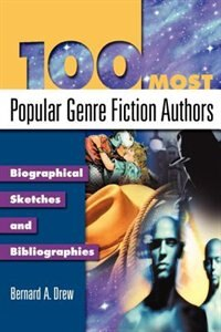 100 Most Popular Genre Fiction Authors: Biographical Sketches and Bibliographies by Bernard A. Drew