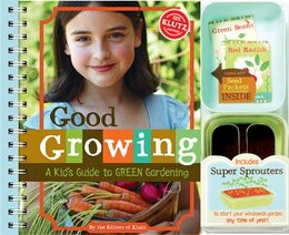 Book Good Growing: A Kid's Guide to Green Gardening by * Klutz
