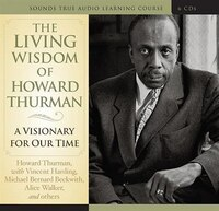 Living Wisdom of Howard Thurman: A Visionary for Our Time