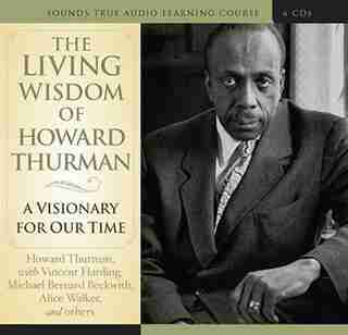 Living Wisdom of Howard Thurman: A Visionary for Our Time by Howard Thurman
