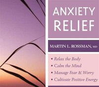 Anxiety Relief: Relax the Body and Calm the Mind, Manage Fear and Worry, and Cultivate Positive…