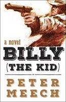Billy (the Kid): A Novel