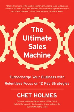 Book The Ultimate Sales Machine: Turbocharge Your Business With Relentless Focus On 12 Key Strategies by Chet Holmes