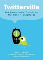 Twitterville: How Businesses Can Thrive In The New Global Neighborhoods